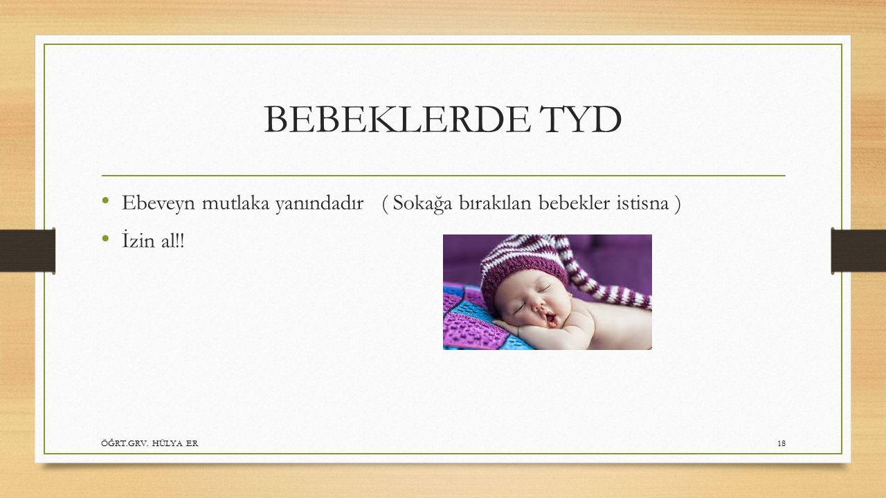 BEBEKLERDE TYD Ebeveyn mutlaka yanındadır ( Sokağa bırakılan bebekler istisna ) İzin al!.