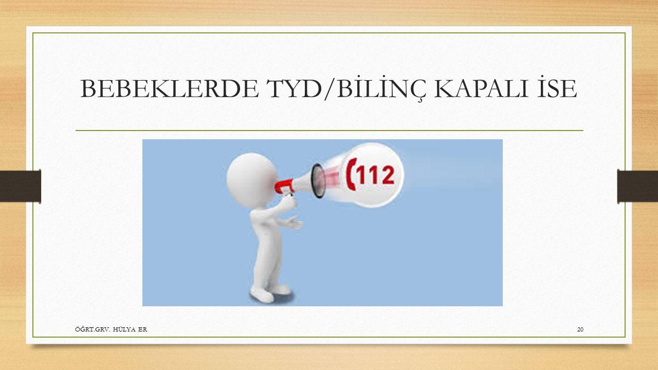 BEBEKLERDE TYD/BİLİNÇ KAPALI İSE