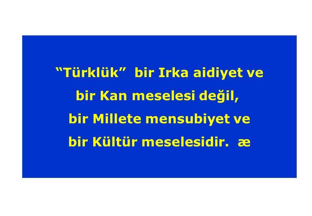 Türklük bir Irka aidiyet ve bir Kan meselesi değil,