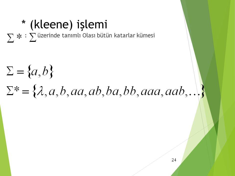 * (kleene) işlemi : üzerinde tanımlı Olası bütün katarlar kümesi
