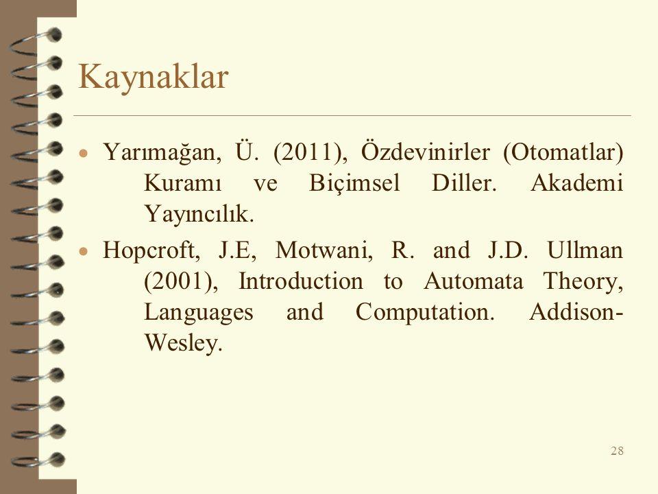 Kaynaklar Yarımağan, Ü. (2011), Özdevinirler (Otomatlar) Kuramı ve Biçimsel Diller. Akademi Yayıncılık.