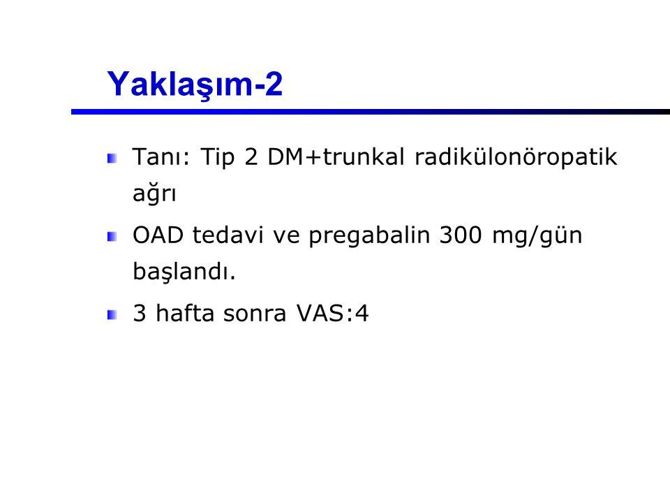 Yaklaşım-2 Tanı: Tip 2 DM+trunkal radikülonöropatik ağrı