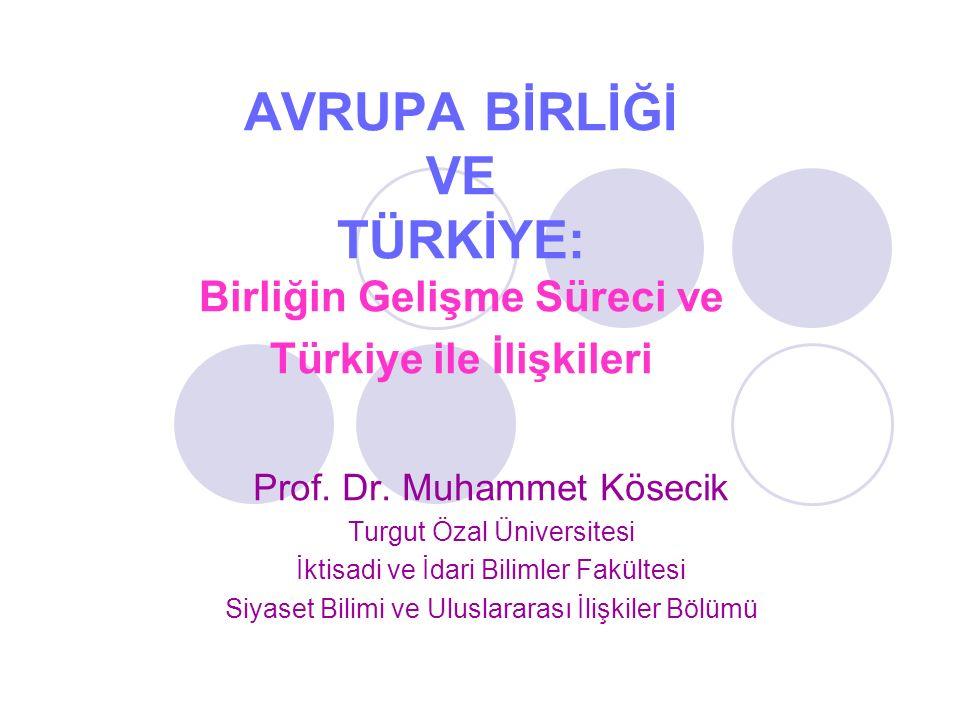 AVRUPA BİRLİĞİ VE TÜRKİYE: Birliğin Gelişme Süreci ve Türkiye ile İlişkileri