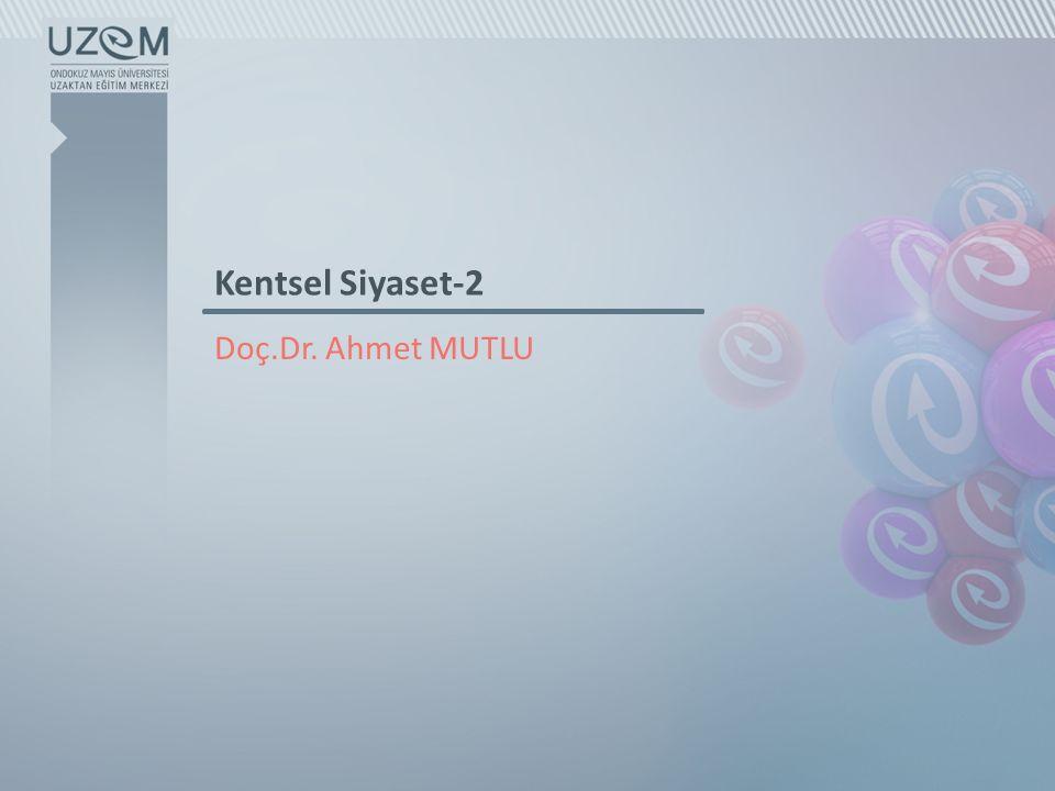 Kentsel Siyaset-2 Doç.Dr. Ahmet MUTLU