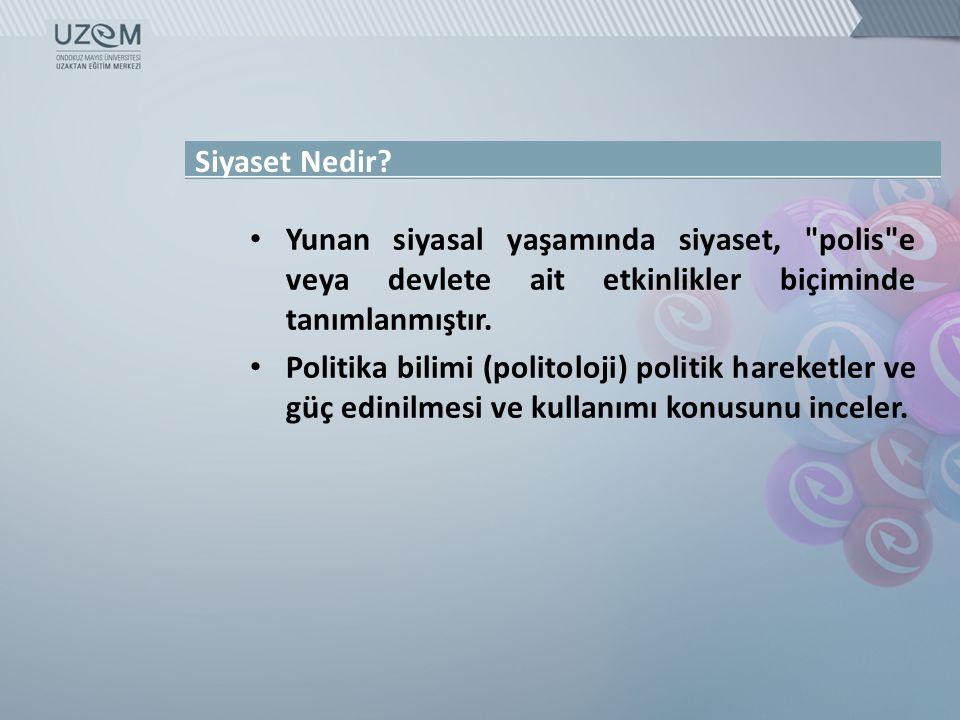 Siyaset Nedir Yunan siyasal yaşamında siyaset, polis e veya devlete ait etkinlikler biçiminde tanımlanmıştır.