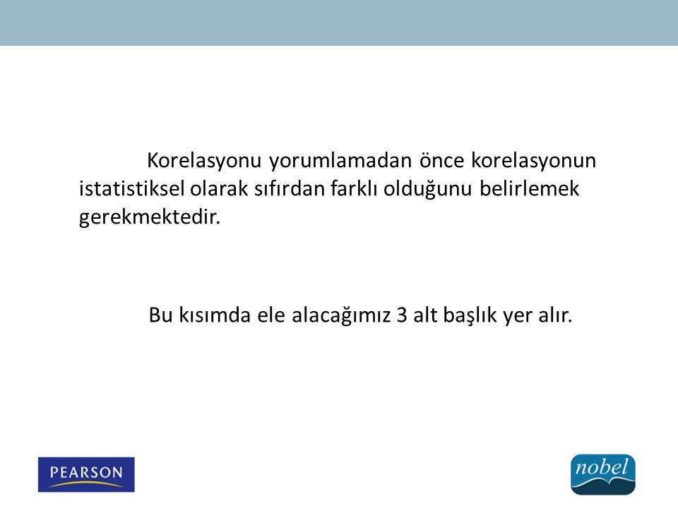 Korelasyonu yorumlamadan önce korelasyonun istatistiksel olarak sıfırdan farklı olduğunu belirlemek gerekmektedir.
