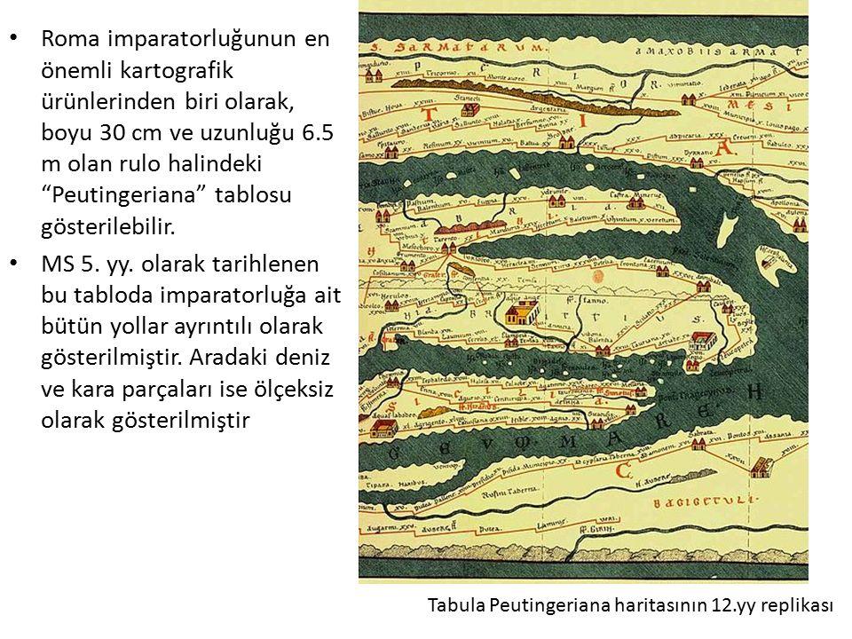 Roma imparatorluğunun en önemli kartografik ürünlerinden biri olarak, boyu 30 cm ve uzunluğu 6.5 m olan rulo halindeki Peutingeriana tablosu gösterilebilir.