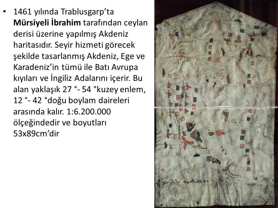 1461 yılında Trablusgarp'ta Mürsiyeli İbrahim tarafından ceylan derisi üzerine yapılmış Akdeniz haritasıdır.