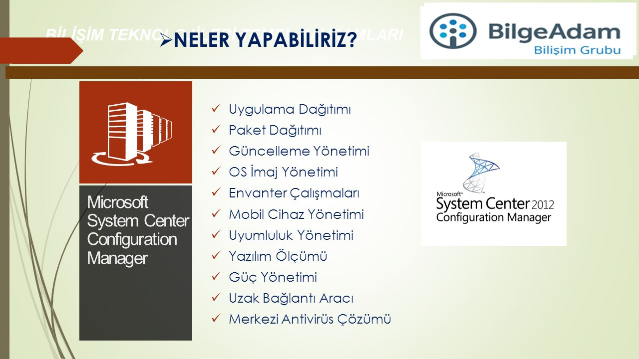 NELER YAPABİLİRİZ Microsoft System Center Configuration Manager