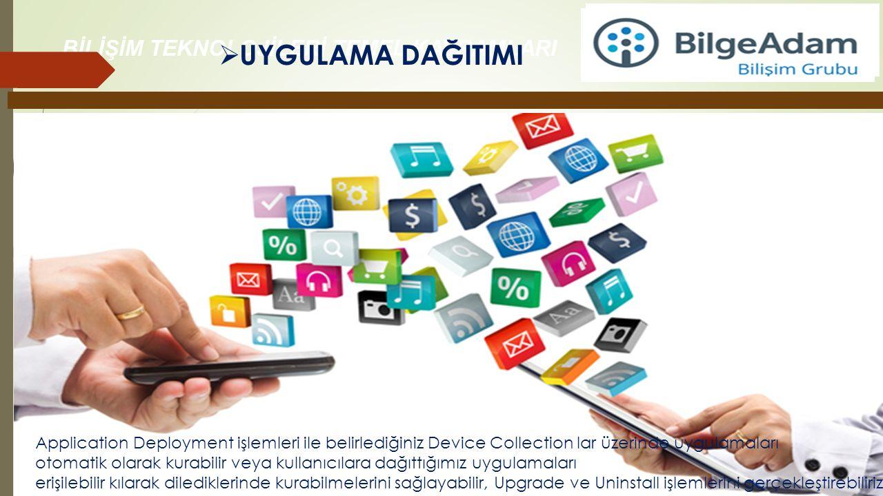 UYGULAMA DAĞITIMI Application Deployment işlemleri ile belirlediğiniz Device Collection lar üzerinde uygulamaları.