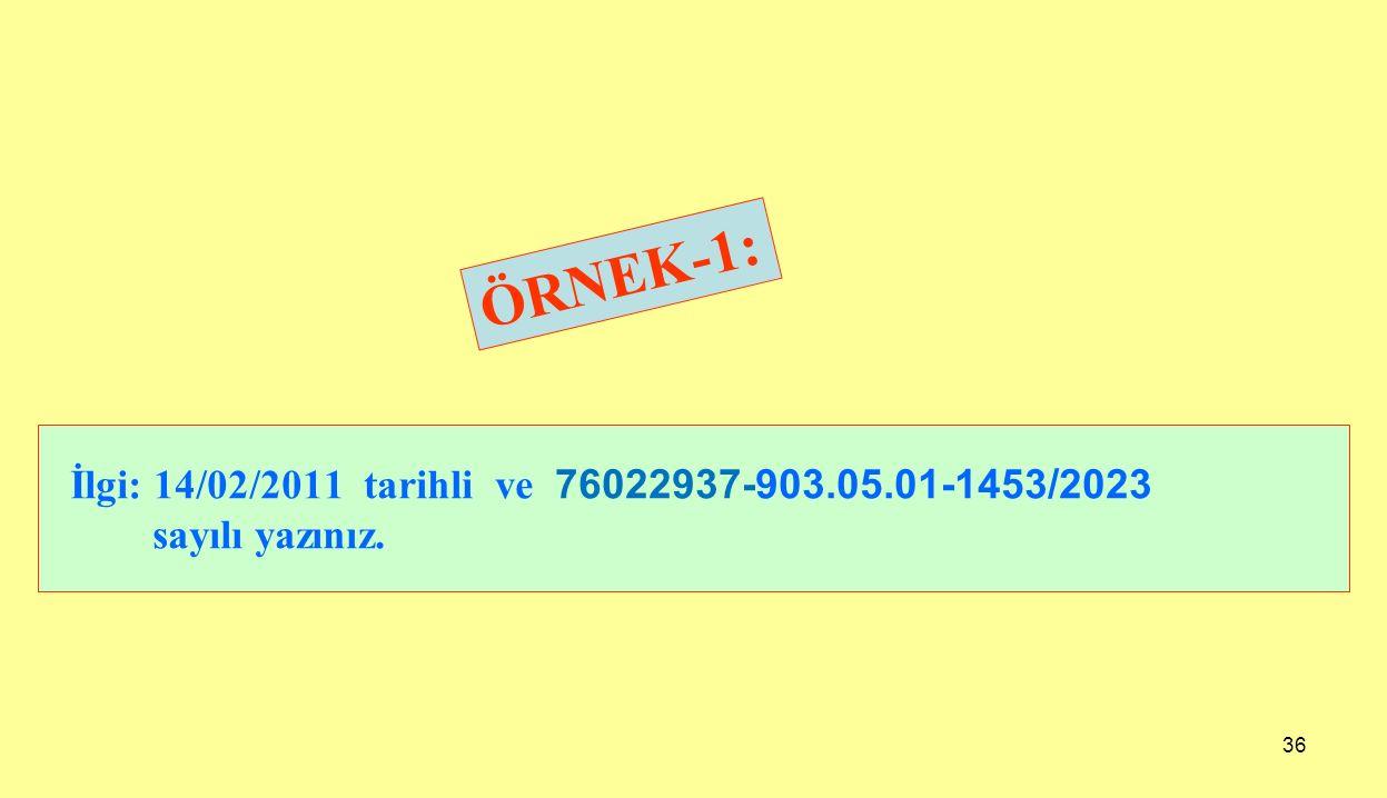 ÖRNEK-1: İlgi: 14/02/2011 tarihli ve 76022937-903.05.01-1453/2023 sayılı yazınız.