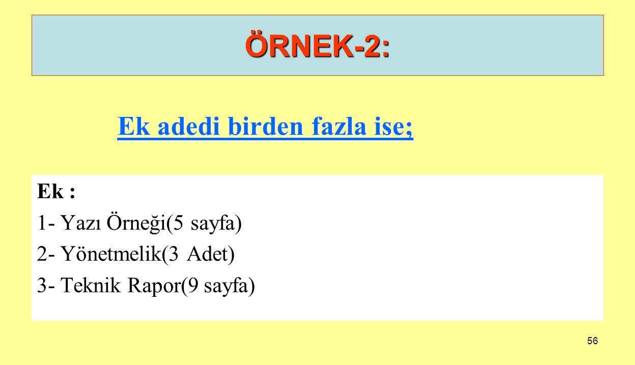 ÖRNEK-2: Ek adedi birden fazla ise; Ek : 1- Yazı Örneği(5 sayfa)