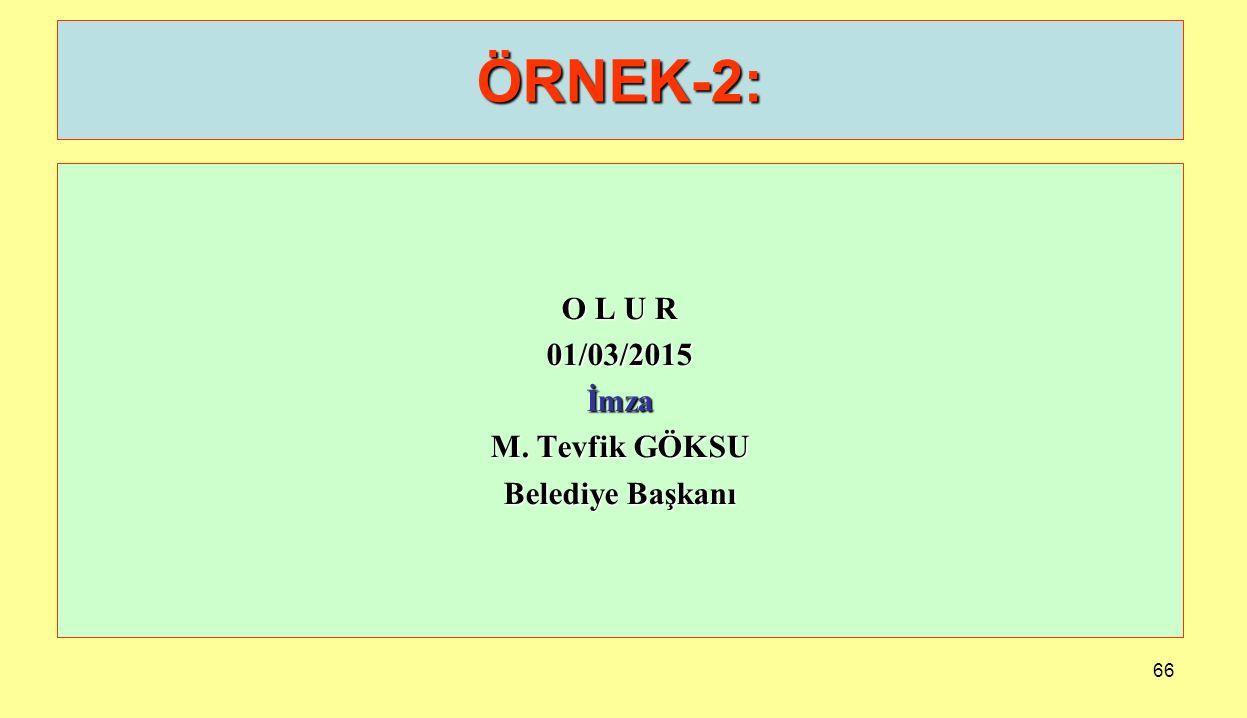 ÖRNEK-2: O L U R 01/03/2015 İmza M. Tevfik GÖKSU Belediye Başkanı