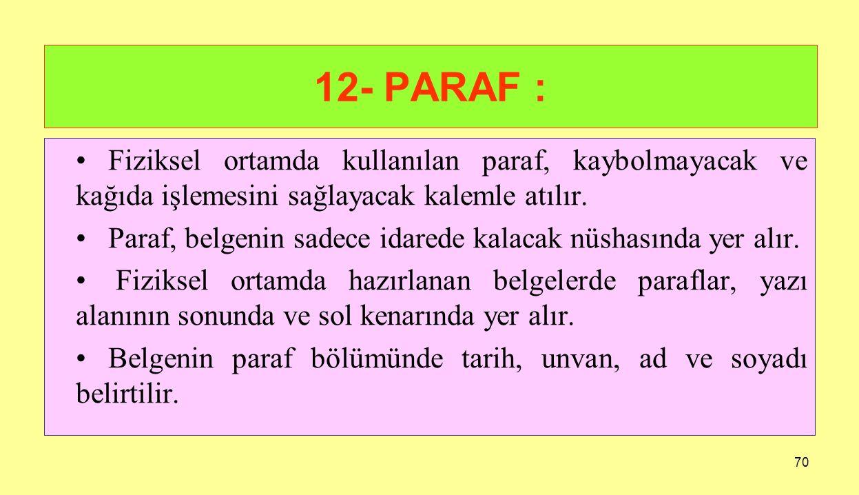 12- PARAF : Fiziksel ortamda kullanılan paraf, kaybolmayacak ve kağıda işlemesini sağlayacak kalemle atılır.