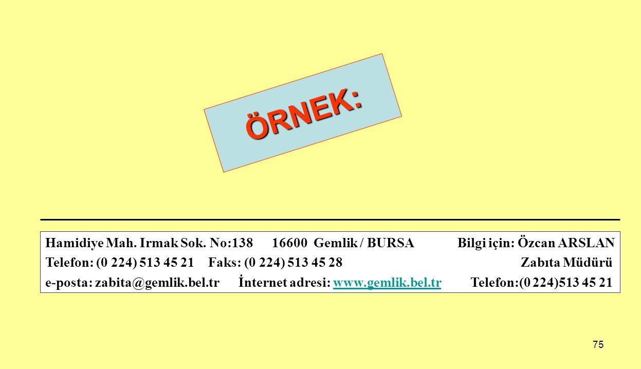 ÖRNEK: Hamidiye Mah. Irmak Sok. No:138 16600 Gemlik / BURSA Bilgi için: Özcan ARSLAN.