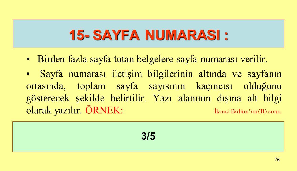 15- SAYFA NUMARASI : Birden fazla sayfa tutan belgelere sayfa numarası verilir.