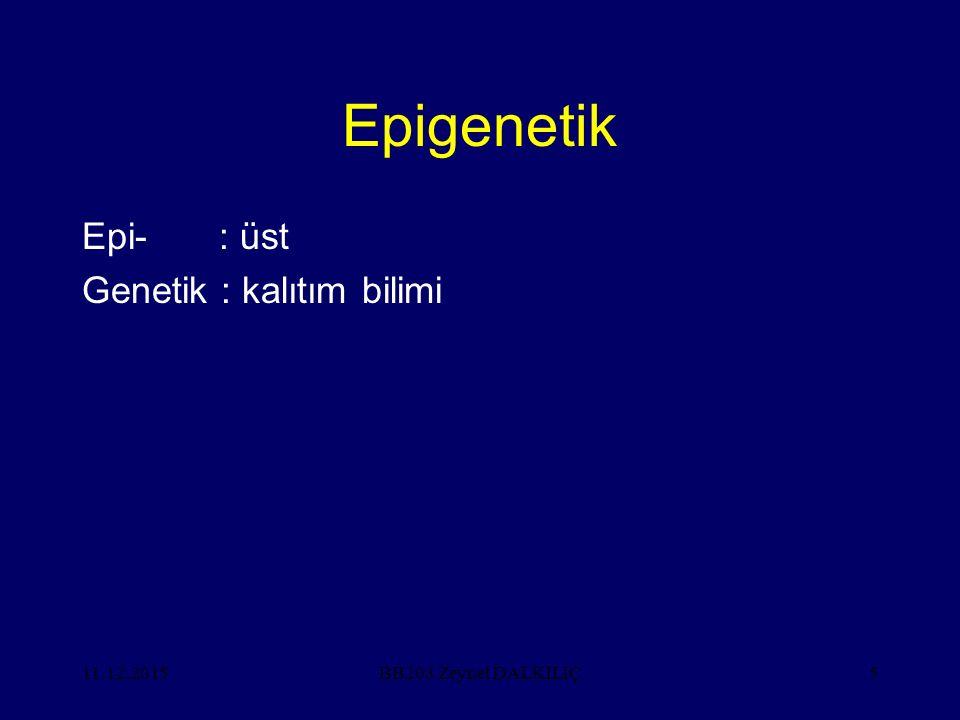 Epigenetik Epi- : üst Genetik : kalıtım bilimi 25.04.2017