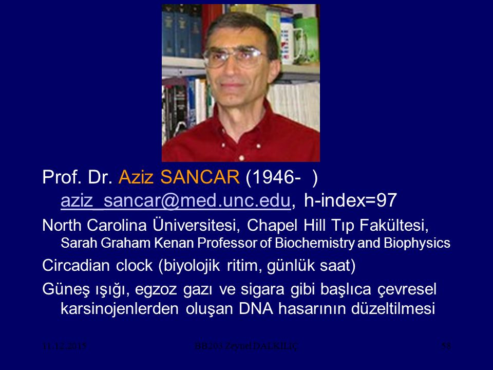 Prof. Dr. Aziz SANCAR (1946- ) aziz_sancar@med.unc.edu, h-index=97