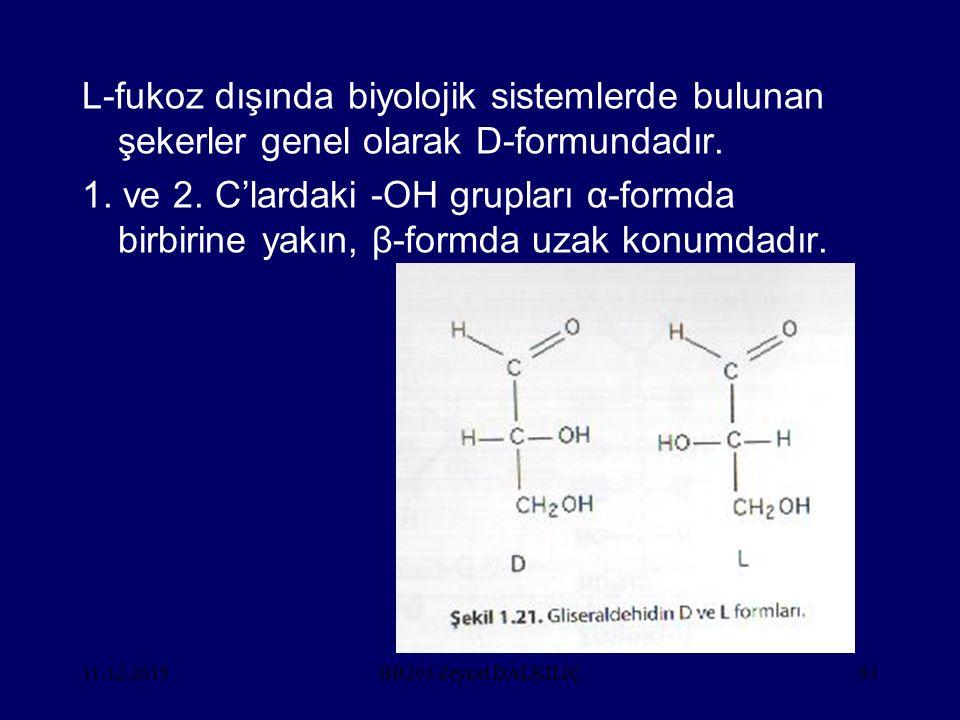 L-fukoz dışında biyolojik sistemlerde bulunan şekerler genel olarak D-formundadır.