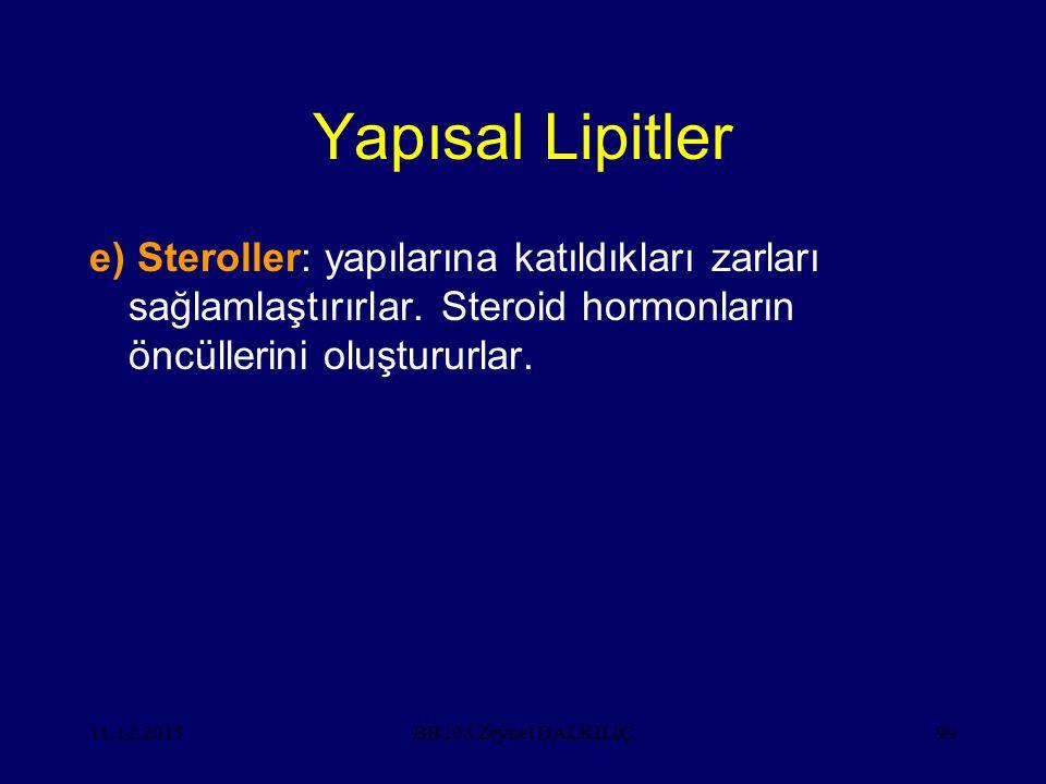 Yapısal Lipitler e) Steroller: yapılarına katıldıkları zarları sağlamlaştırırlar. Steroid hormonların öncüllerini oluştururlar.