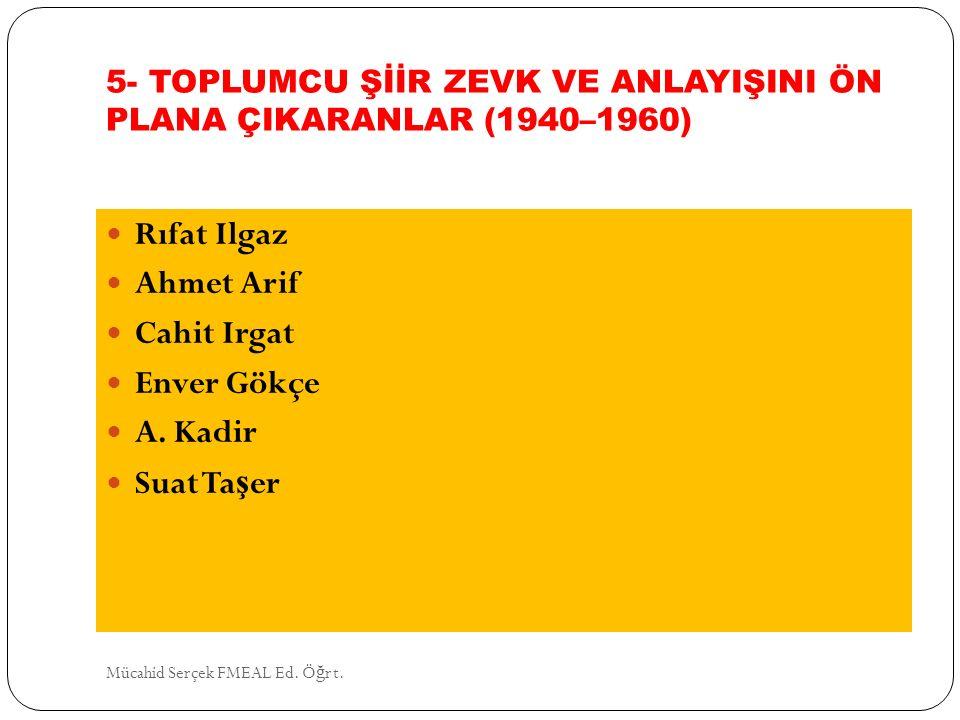 5- TOPLUMCU ŞİİR ZEVK VE ANLAYIŞINI ÖN PLANA ÇIKARANLAR (1940–1960)