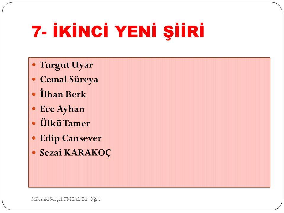 7- İKİNCİ YENİ ŞİİRİ Turgut Uyar Cemal Süreya İlhan Berk Ece Ayhan