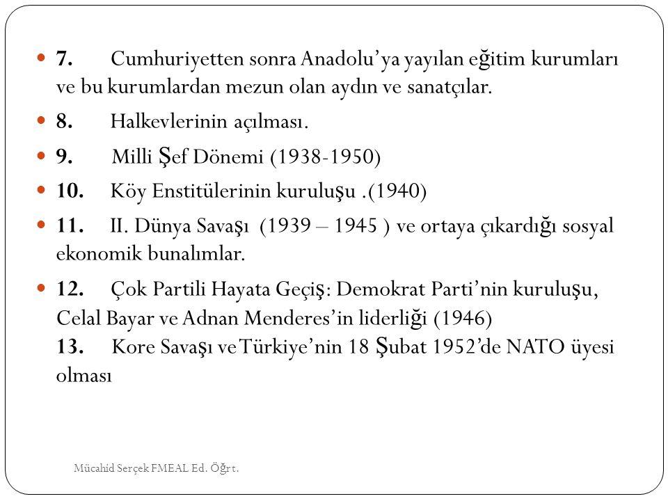 8. Halkevlerinin açılması. 9. Milli Şef Dönemi (1938-1950)