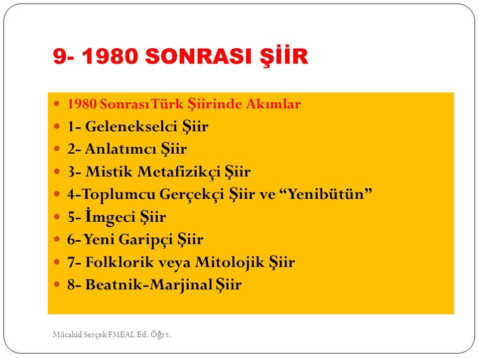 9- 1980 SONRASI ŞİİR 1- Gelenekselci Şiir 2- Anlatımcı Şiir