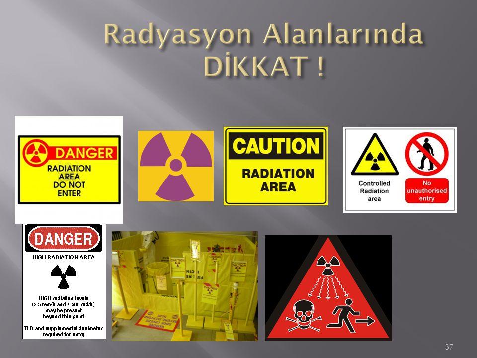 Radyasyon Alanlarında DİKKAT !