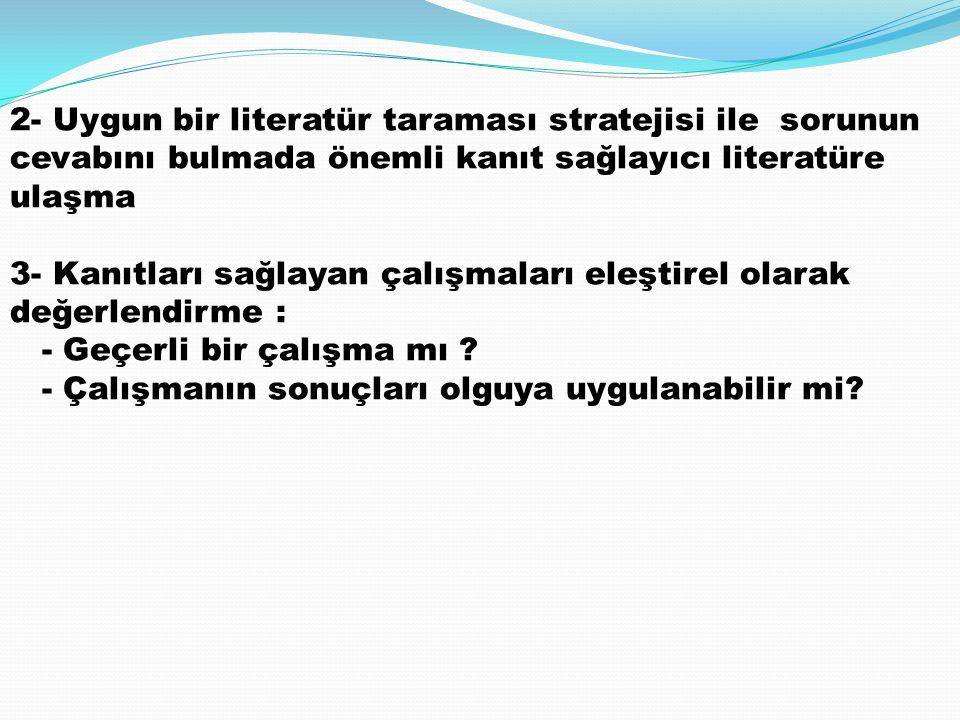 2- Uygun bir literatür taraması stratejisi ile sorunun cevabını bulmada önemli kanıt sağlayıcı literatüre ulaşma