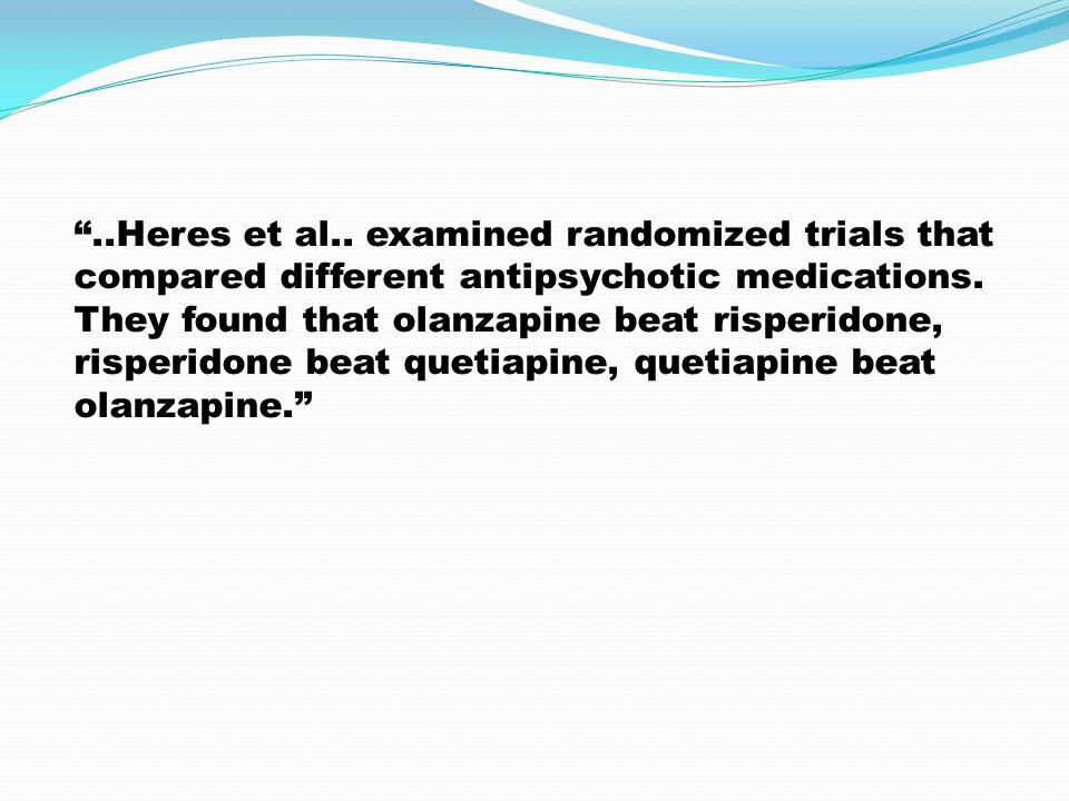 ..Heres et al.. examined randomized trials that compared different antipsychotic medications.