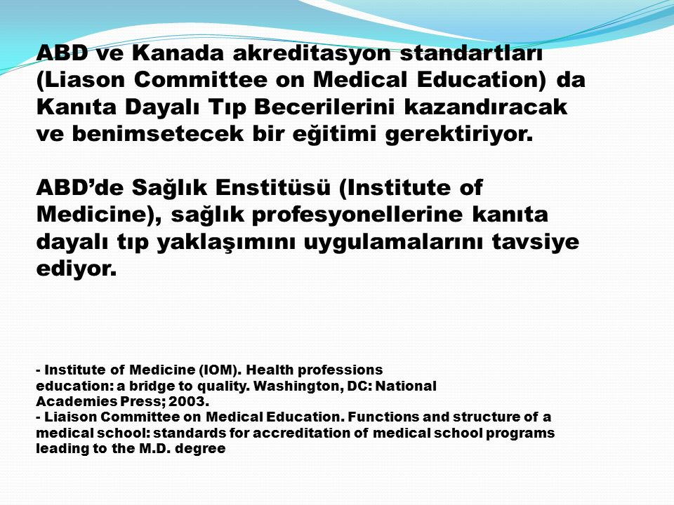 ABD ve Kanada akreditasyon standartları (Liason Committee on Medical Education) da Kanıta Dayalı Tıp Becerilerini kazandıracak ve benimsetecek bir eğitimi gerektiriyor.