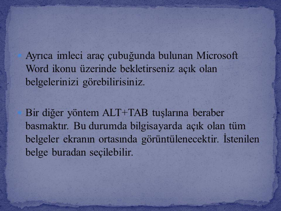 Ayrıca imleci araç çubuğunda bulunan Microsoft Word ikonu üzerinde bekletirseniz açık olan belgelerinizi görebilirisiniz.