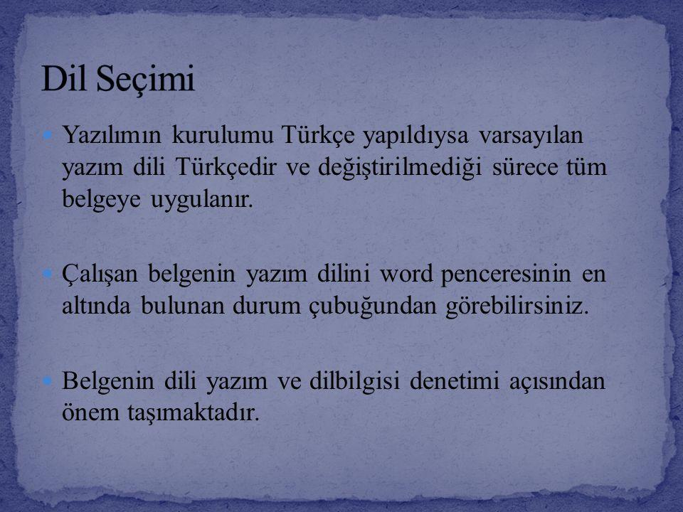 Dil Seçimi Yazılımın kurulumu Türkçe yapıldıysa varsayılan yazım dili Türkçedir ve değiştirilmediği sürece tüm belgeye uygulanır.