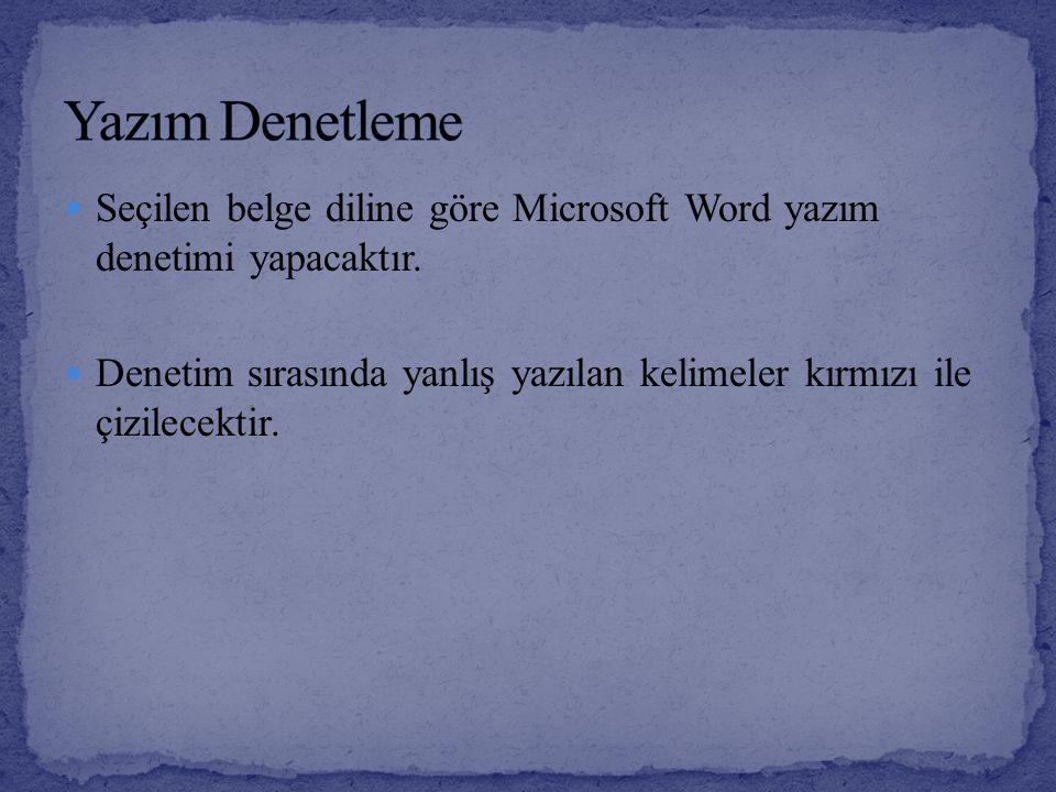 Yazım Denetleme Seçilen belge diline göre Microsoft Word yazım denetimi yapacaktır.