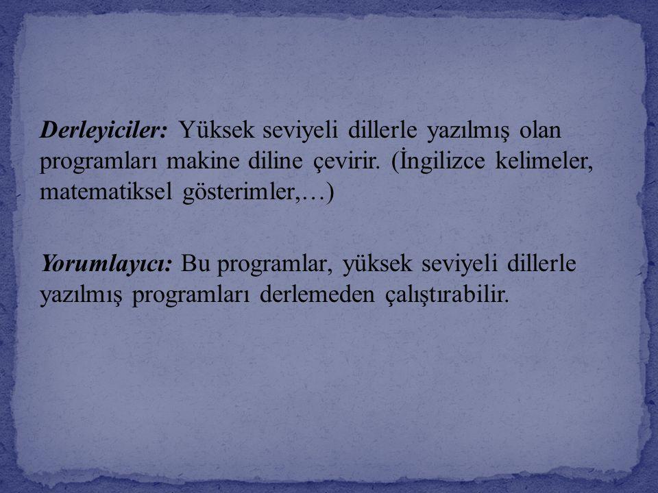 Derleyiciler: Yüksek seviyeli dillerle yazılmış olan programları makine diline çevirir.