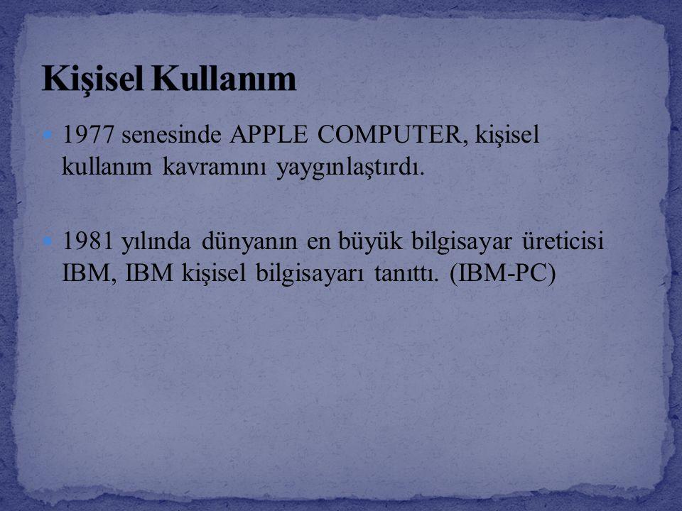 Kişisel Kullanım 1977 senesinde APPLE COMPUTER, kişisel kullanım kavramını yaygınlaştırdı.