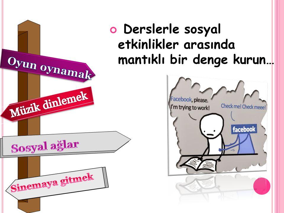 Derslerle sosyal etkinlikler arasında mantıklı bir denge kurun…