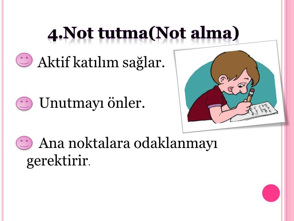 4.Not tutma(Not alma) Unutmayı önler.