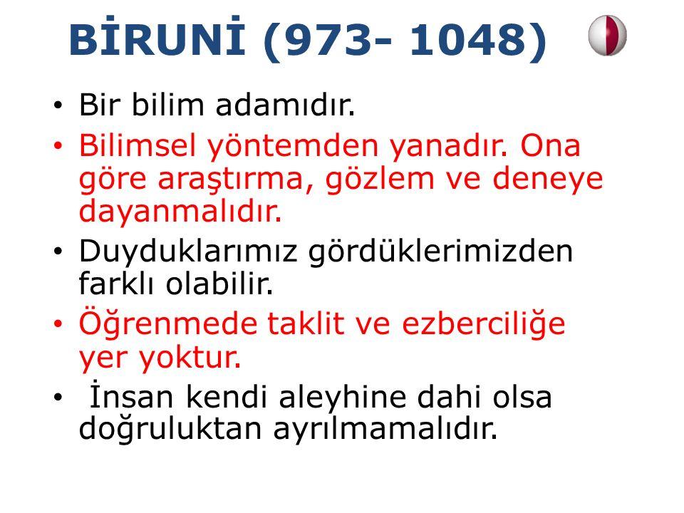 BİRUNİ (973- 1048) Bir bilim adamıdır.