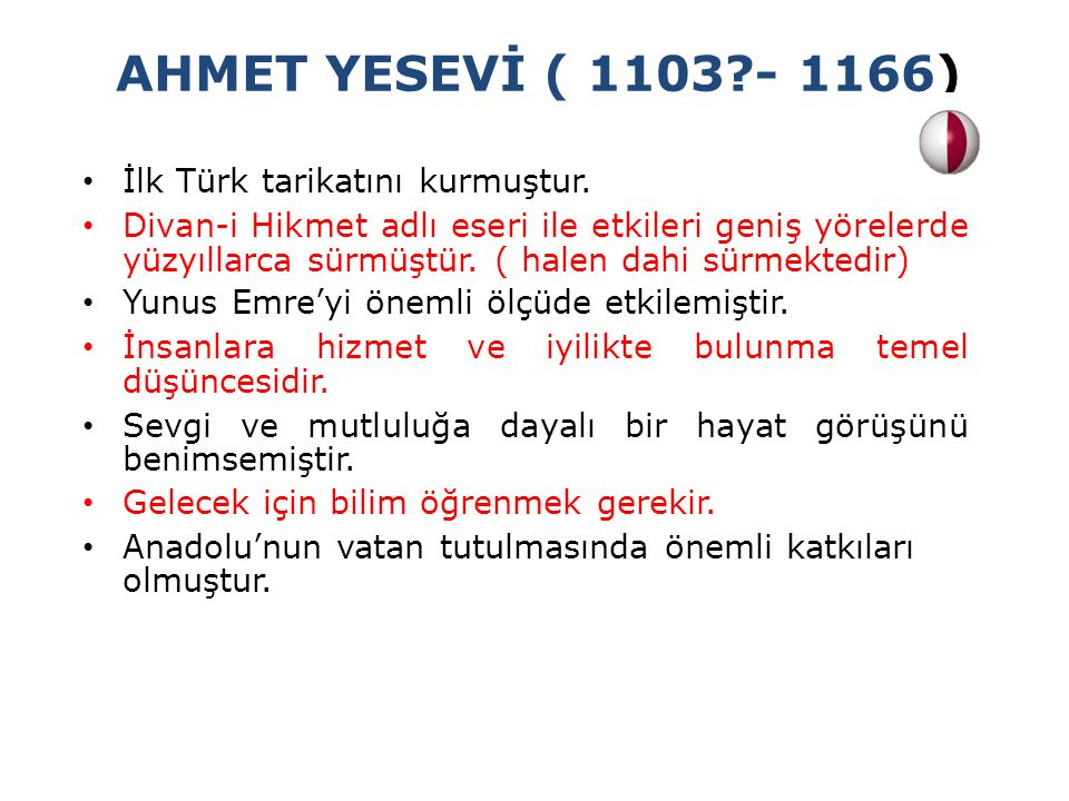AHMET YESEVİ ( 1103 - 1166) İlk Türk tarikatını kurmuştur.