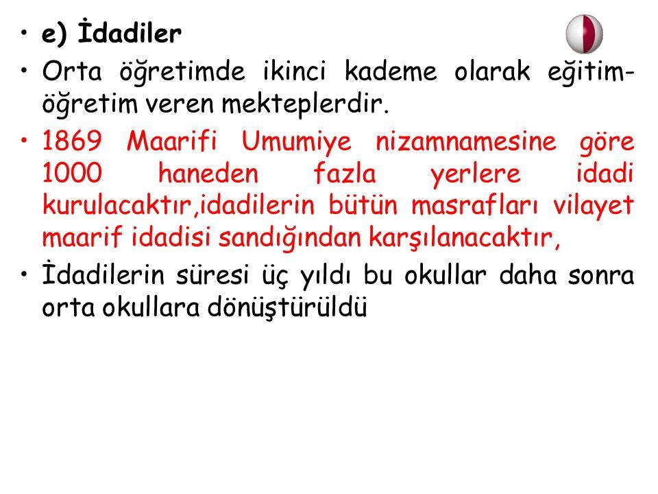 e) İdadiler Orta öğretimde ikinci kademe olarak eğitim-öğretim veren mekteplerdir.