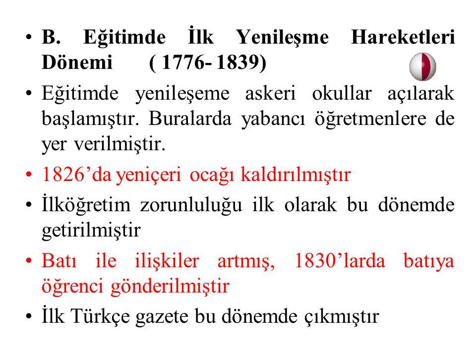 B. Eğitimde İlk Yenileşme Hareketleri Dönemi ( 1776- 1839)
