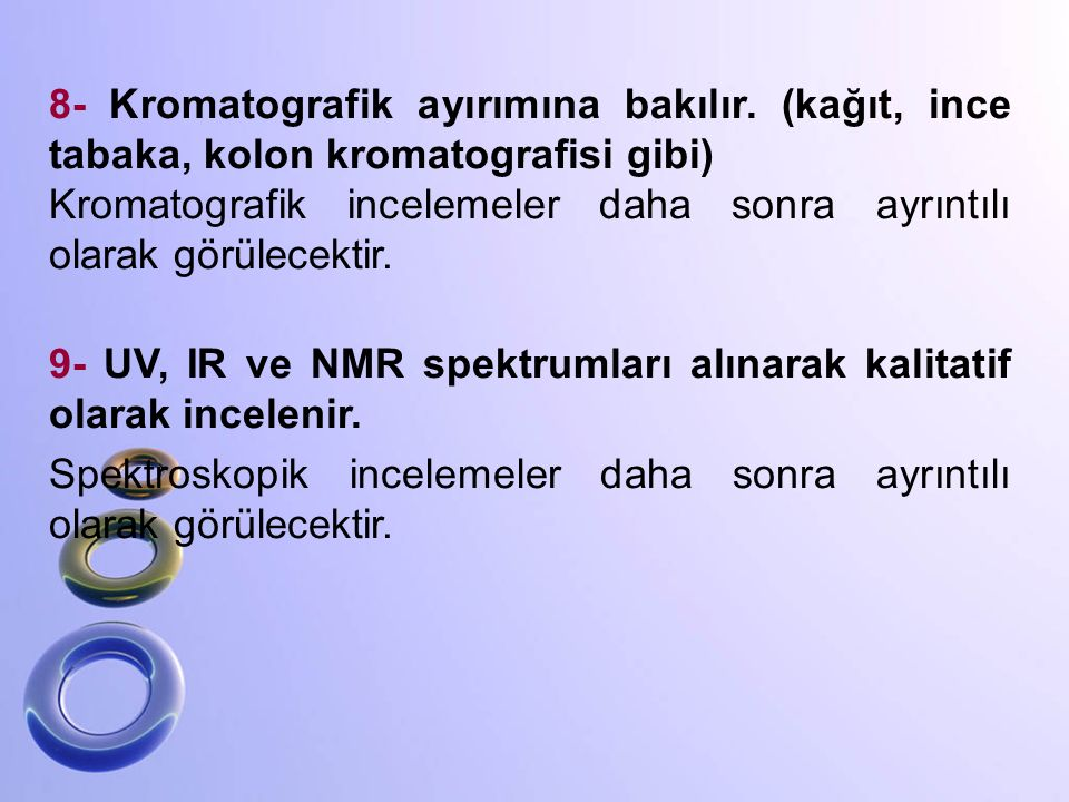 8- Kromatografik ayırımına bakılır