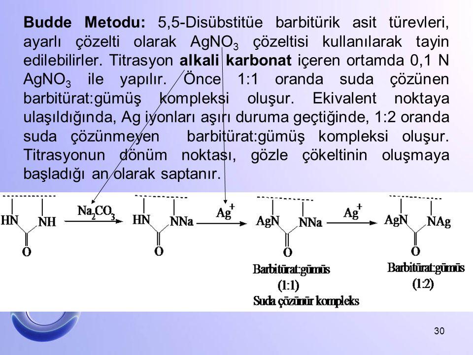 Budde Metodu: 5,5-Disübstitüe barbitürik asit türevleri, ayarlı çözelti olarak AgNO3 çözeltisi kullanılarak tayin edilebilirler.