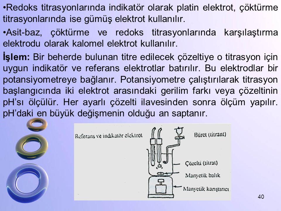 Redoks titrasyonlarında indikatör olarak platin elektrot, çöktürme titrasyonlarında ise gümüş elektrot kullanılır.