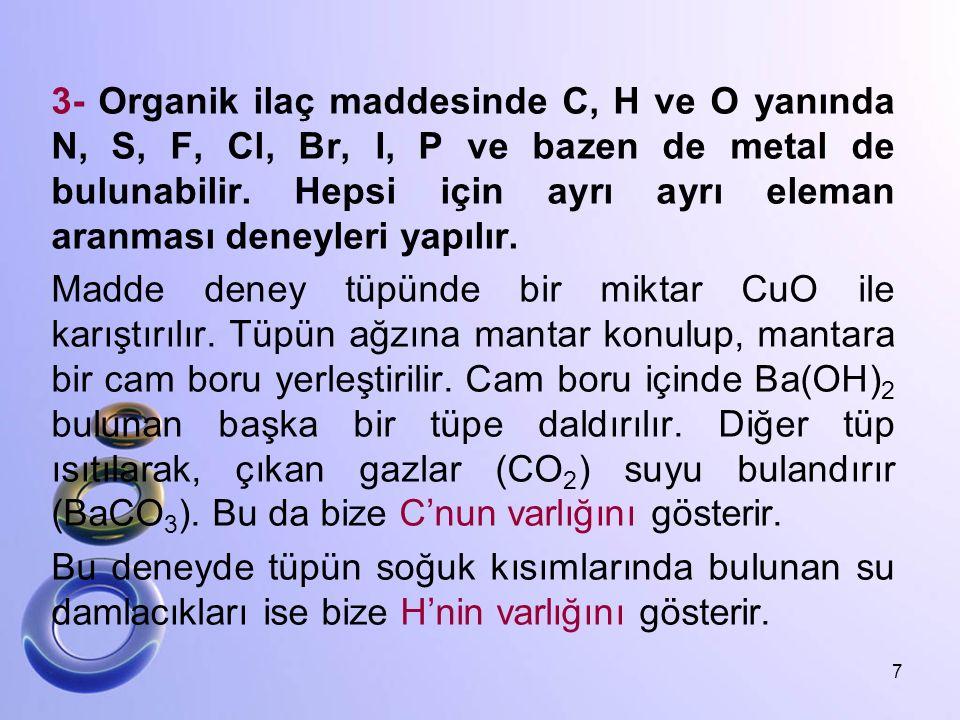 3- Organik ilaç maddesinde C, H ve O yanında N, S, F, Cl, Br, I, P ve bazen de metal de bulunabilir.