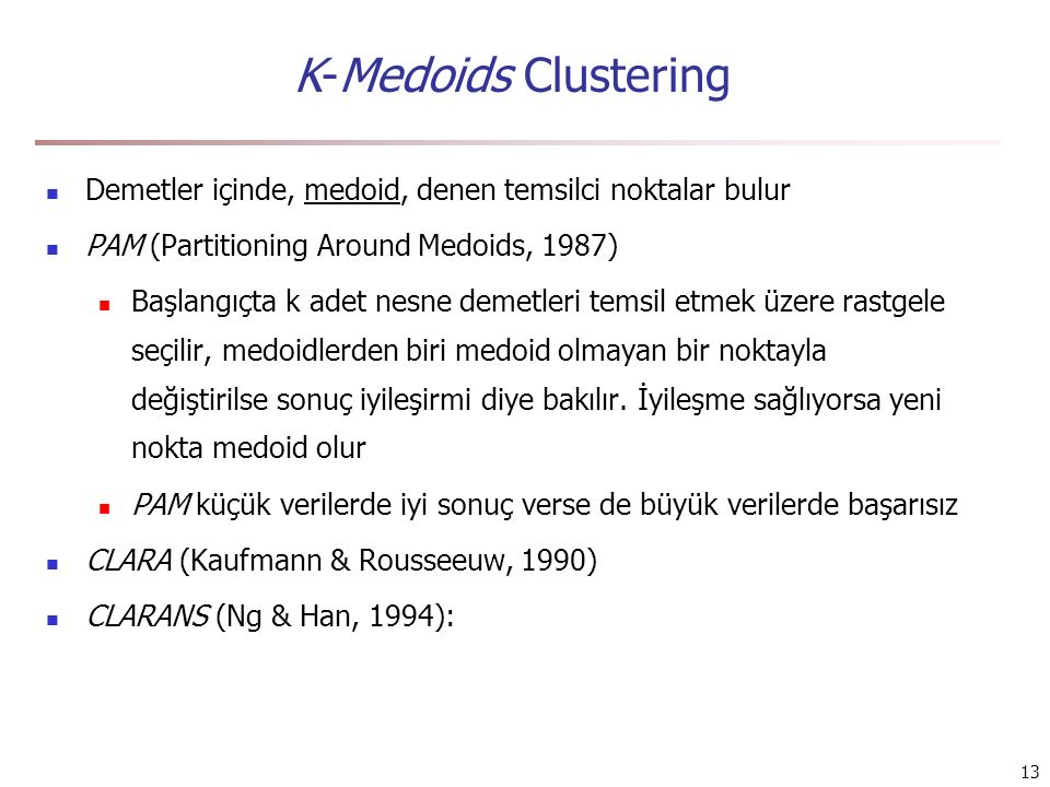 K-Medoids Clustering Demetler içinde, medoid, denen temsilci noktalar bulur. PAM (Partitioning Around Medoids, 1987)