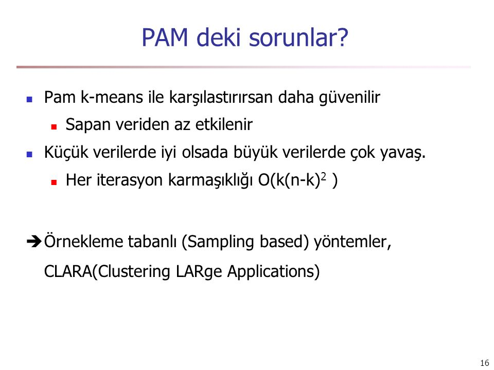 PAM deki sorunlar Pam k-means ile karşılastırırsan daha güvenilir