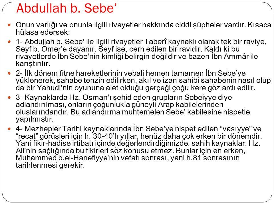 Abdullah b. Sebe' Onun varlığı ve onunla ilgili rivayetler hakkında ciddi şüpheler vardır. Kısaca hülasa edersek;